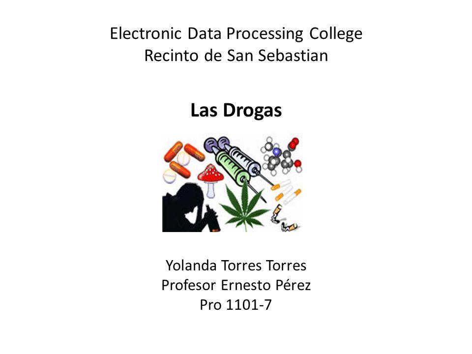 Electronic Data Processing College Recinto de San Sebastian Las Drogas Yolanda Torres Torres Profesor Ernesto Pérez Pro 1101-7