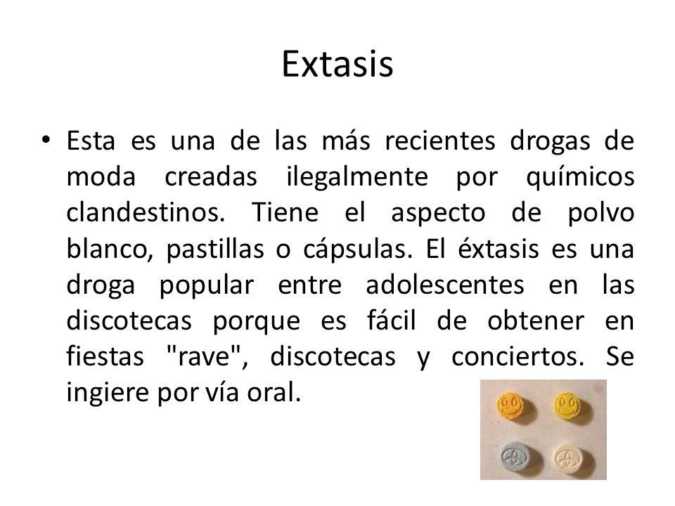 Extasis Esta es una de las más recientes drogas de moda creadas ilegalmente por químicos clandestinos. Tiene el aspecto de polvo blanco, pastillas o c