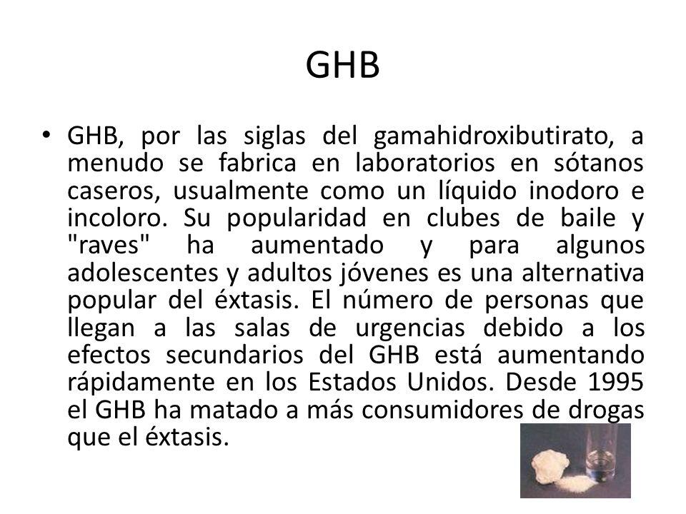 GHB GHB, por las siglas del gamahidroxibutirato, a menudo se fabrica en laboratorios en sótanos caseros, usualmente como un líquido inodoro e incoloro