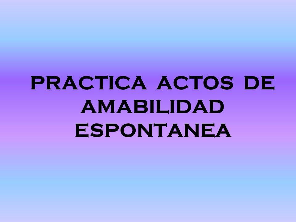 PRACTICA ACTOS DE AMABILIDAD ESPONTANEA