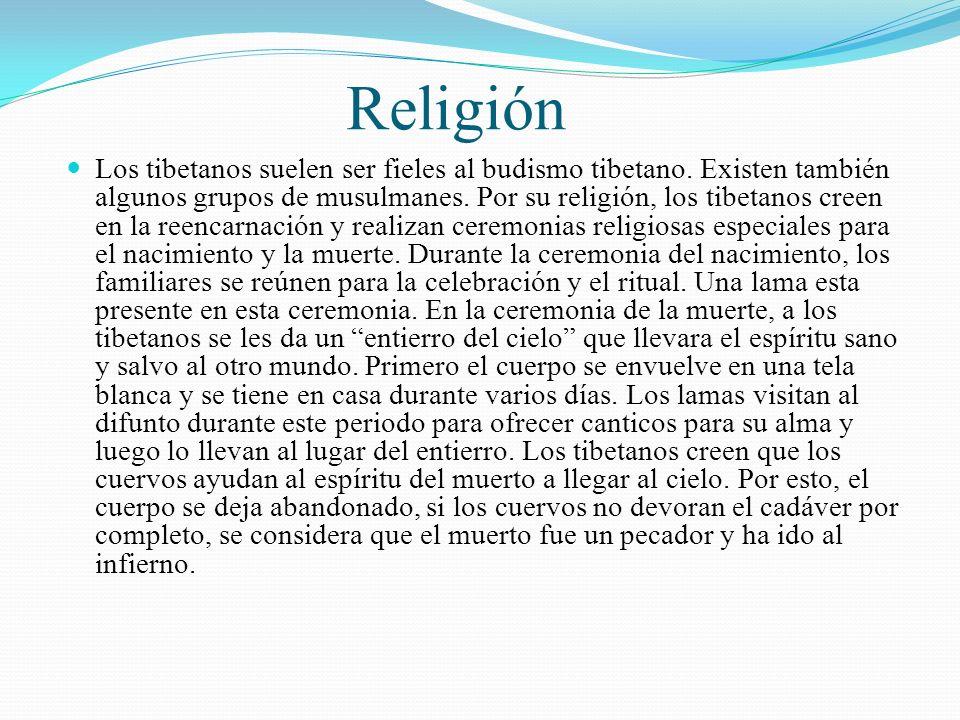 Religión Los tibetanos suelen ser fieles al budismo tibetano. Existen también algunos grupos de musulmanes. Por su religión, los tibetanos creen en la