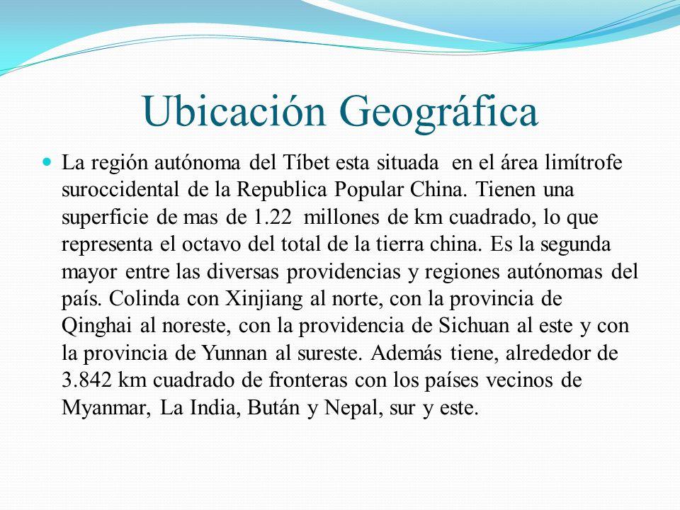 Ubicación Geográfica La región autónoma del Tíbet esta situada en el área limítrofe suroccidental de la Republica Popular China. Tienen una superficie