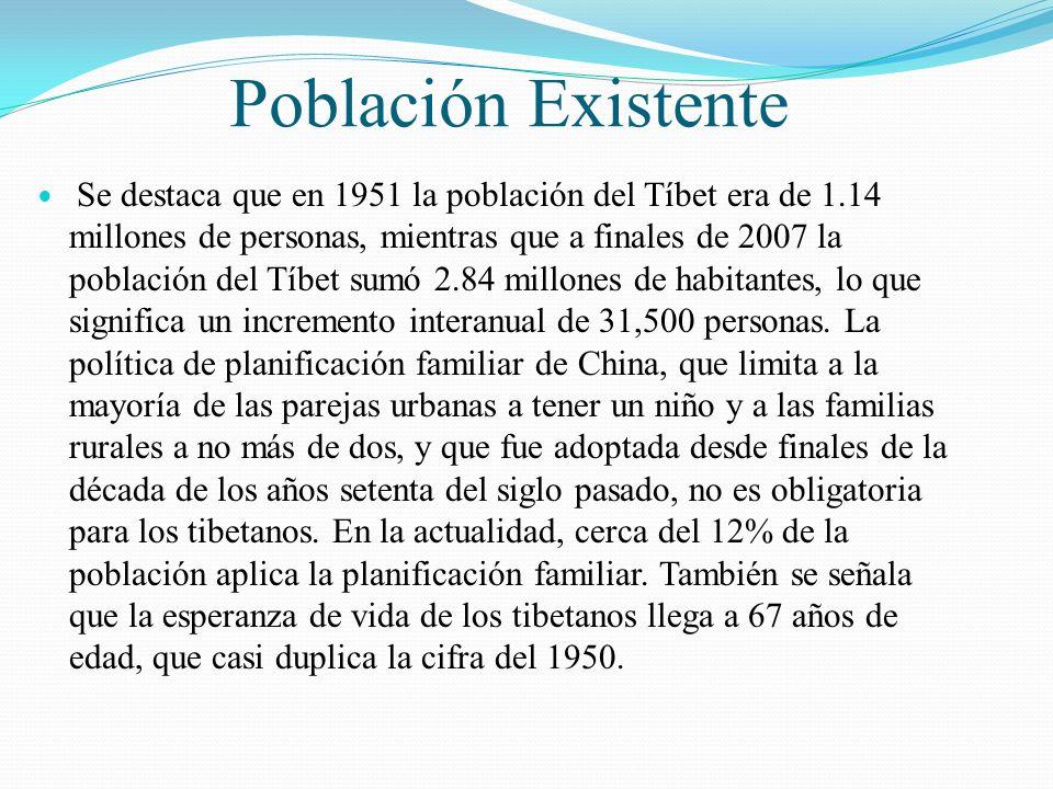 Población Existente Se destaca que en 1951 la población del Tíbet era de 1.14 millones de personas, mientras que a finales de 2007 la población del Tí
