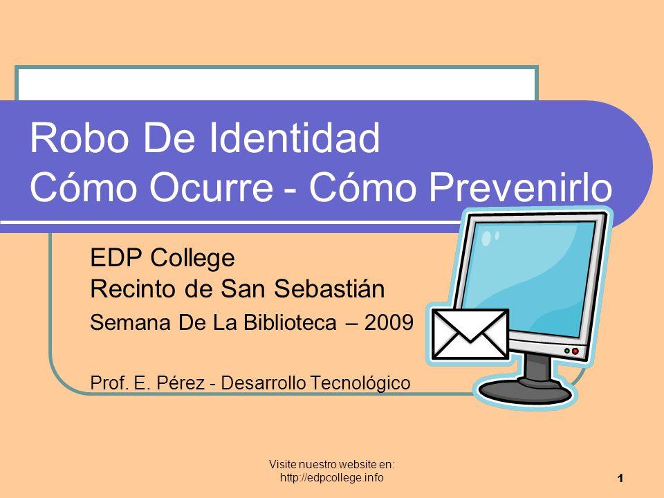 Visite nuestro website en: http://edpcollege.info 1 Robo De Identidad Cómo Ocurre - Cómo Prevenirlo EDP College Recinto de San Sebastián Semana De La