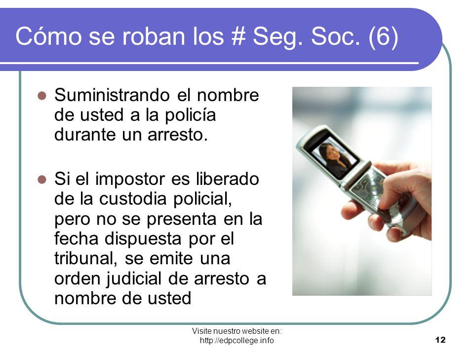 Visite nuestro website en: http://edpcollege.info 12 Cómo se roban los # Seg. Soc. (6) Suministrando el nombre de usted a la policía durante un arrest
