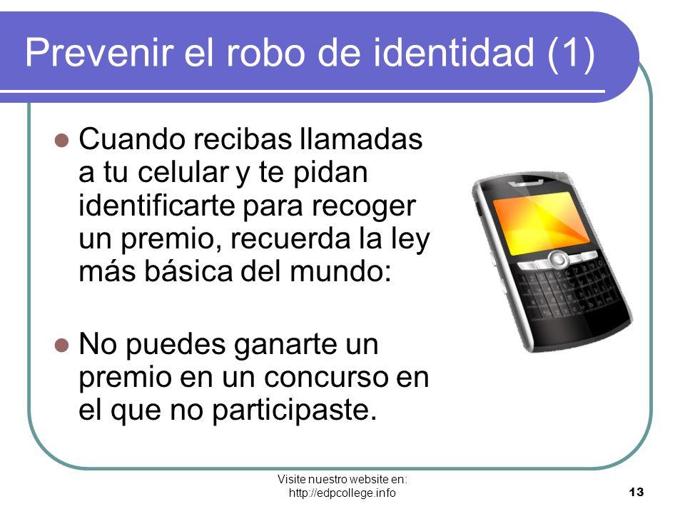 Visite nuestro website en: http://edpcollege.info 13 Prevenir el robo de identidad (1) Cuando recibas llamadas a tu celular y te pidan identificarte p