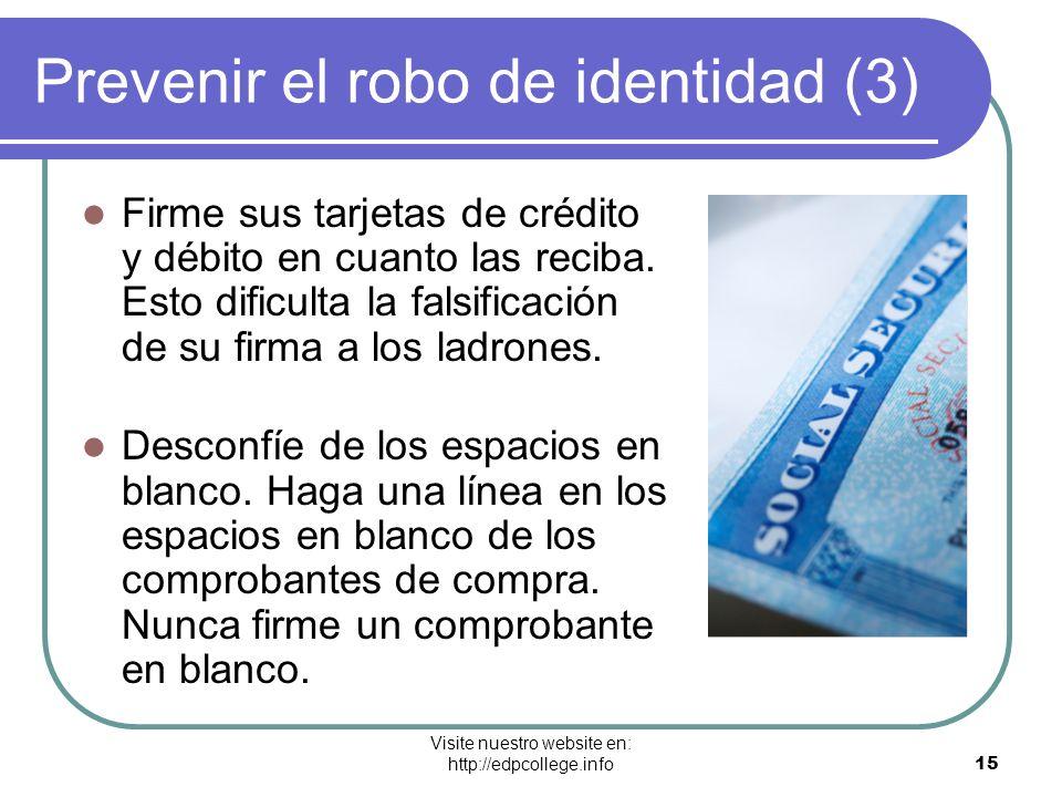 Visite nuestro website en: http://edpcollege.info 15 Prevenir el robo de identidad (3) Firme sus tarjetas de crédito y débito en cuanto las reciba. Es