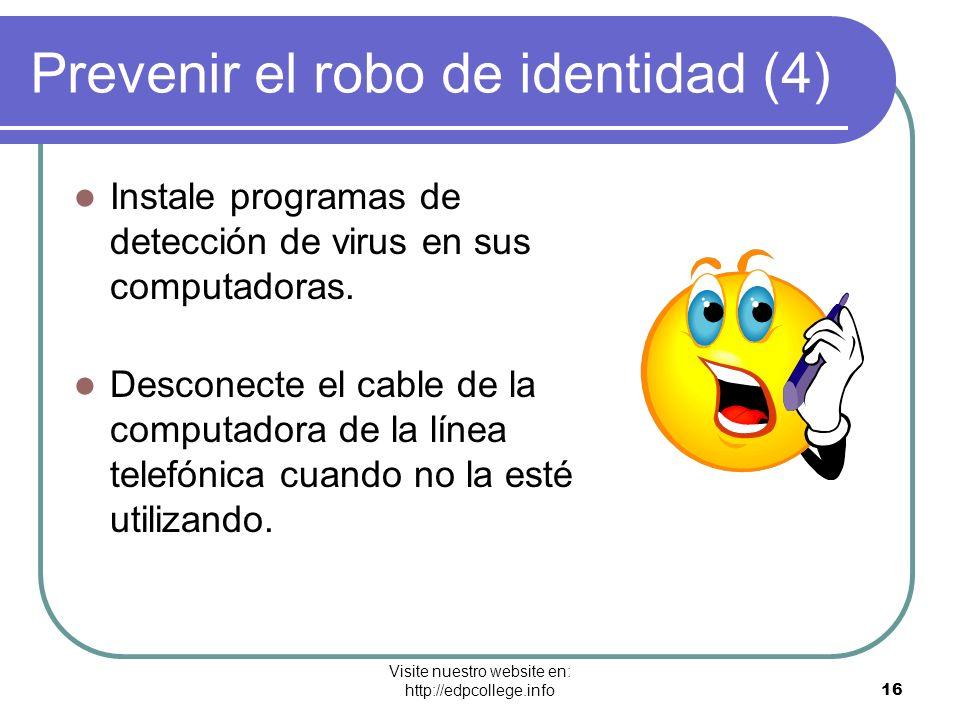 Visite nuestro website en: http://edpcollege.info 16 Prevenir el robo de identidad (4) Instale programas de detección de virus en sus computadoras. De