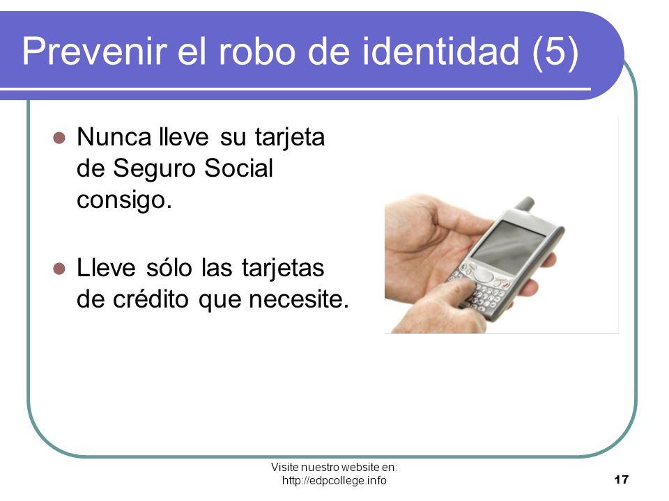 Visite nuestro website en: http://edpcollege.info 17 Prevenir el robo de identidad (5) Nunca lleve su tarjeta de Seguro Social consigo. Lleve sólo las