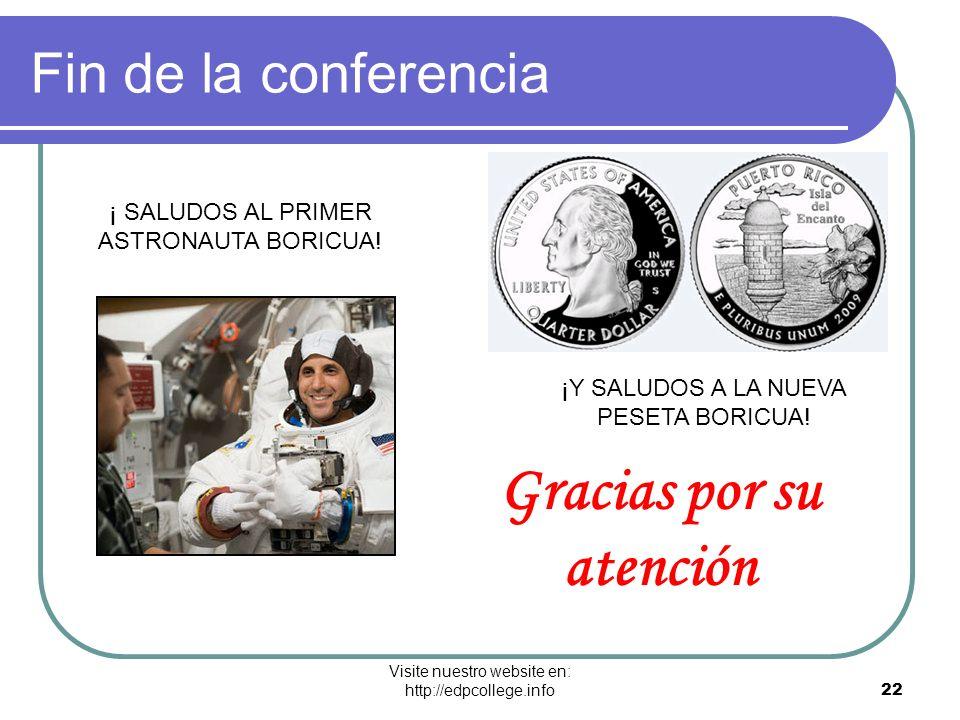 Visite nuestro website en: http://edpcollege.info 22 Gracias por su atención Fin de la conferencia ¡Y SALUDOS A LA NUEVA PESETA BORICUA! ¡ SALUDOS AL