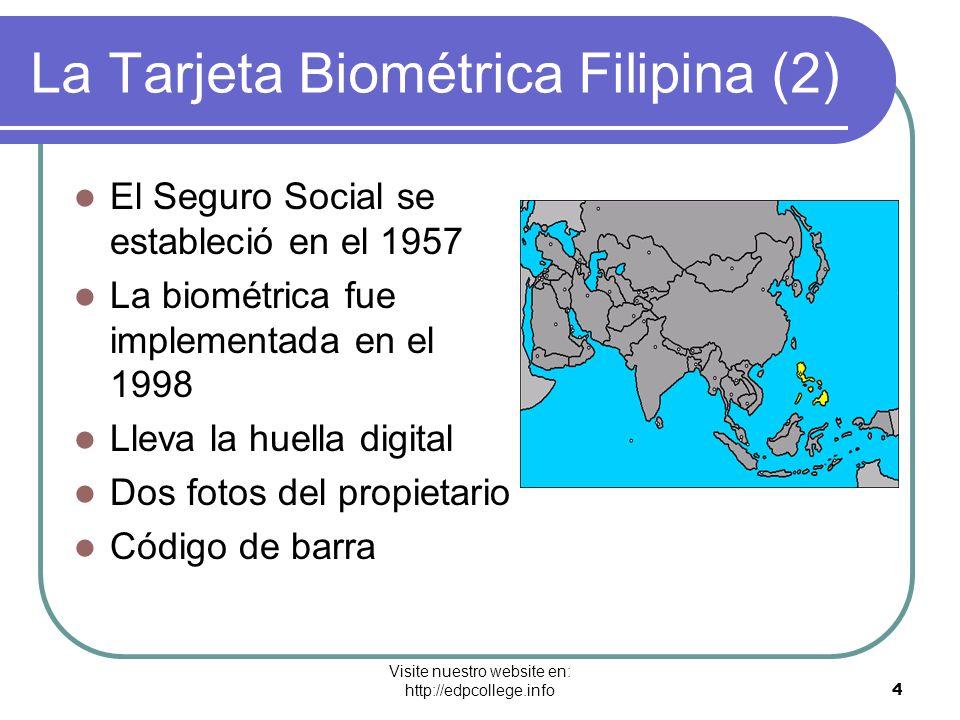 Visite nuestro website en: http://edpcollege.info 4 La Tarjeta Biométrica Filipina (2) El Seguro Social se estableció en el 1957 La biométrica fue imp