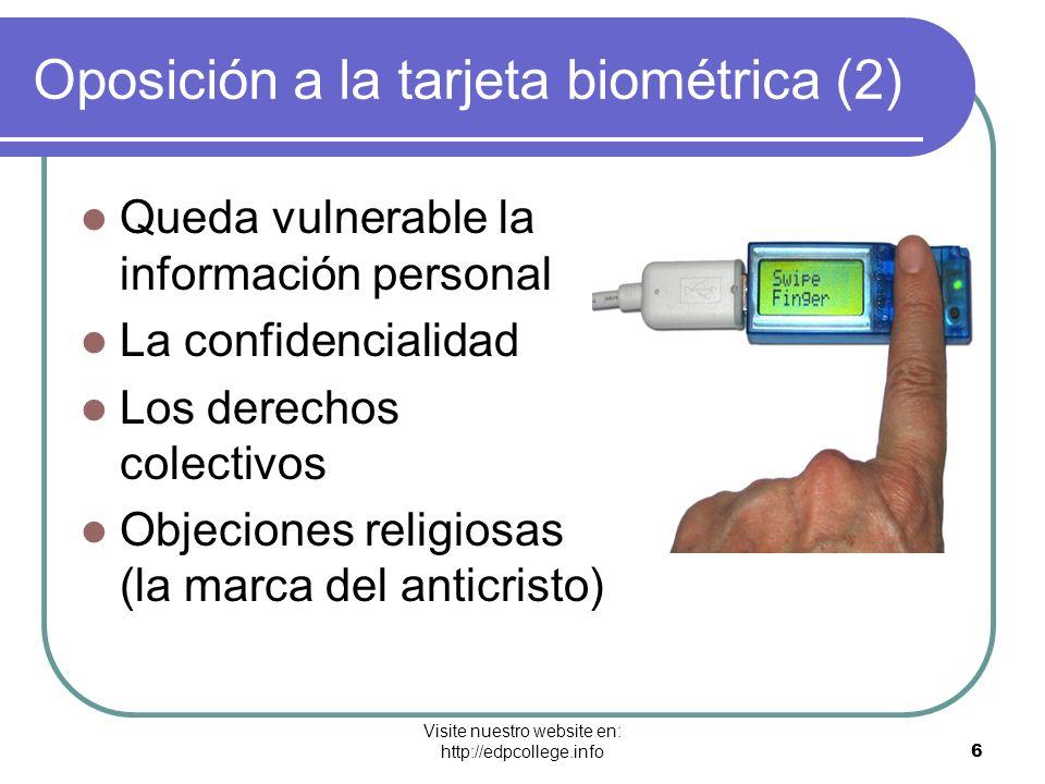 Visite nuestro website en: http://edpcollege.info 6 Oposición a la tarjeta biométrica (2) Queda vulnerable la información personal La confidencialidad