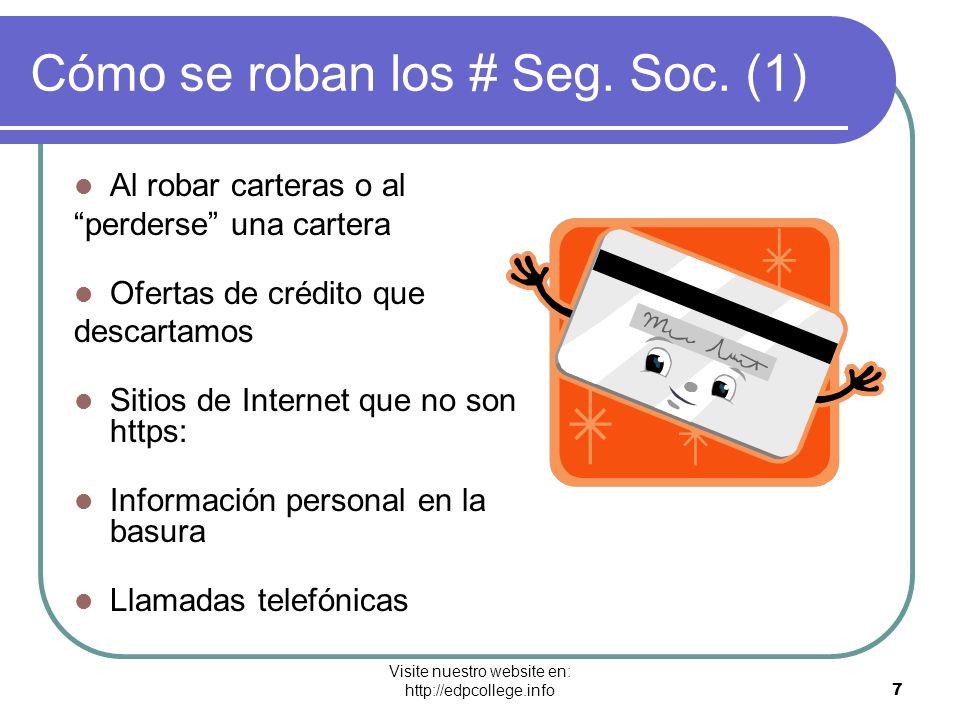 Visite nuestro website en: http://edpcollege.info 7 Cómo se roban los # Seg. Soc. (1) Al robar carteras o al perderse una cartera Ofertas de crédito q