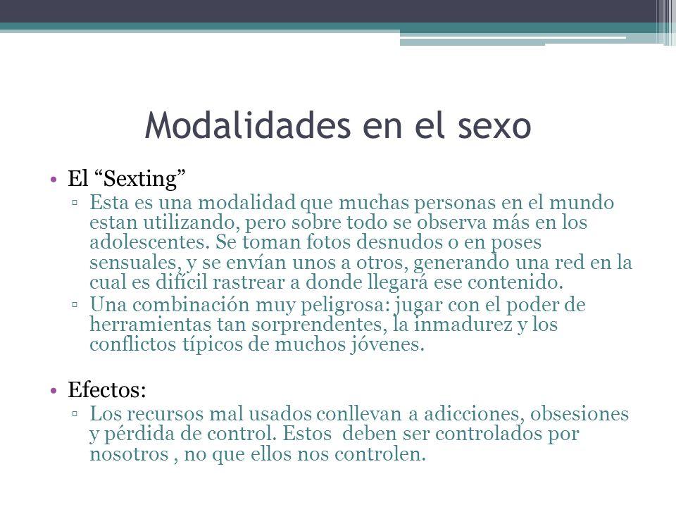 Modalidades en el sexo El Sexting Esta es una modalidad que muchas personas en el mundo estan utilizando, pero sobre todo se observa más en los adoles