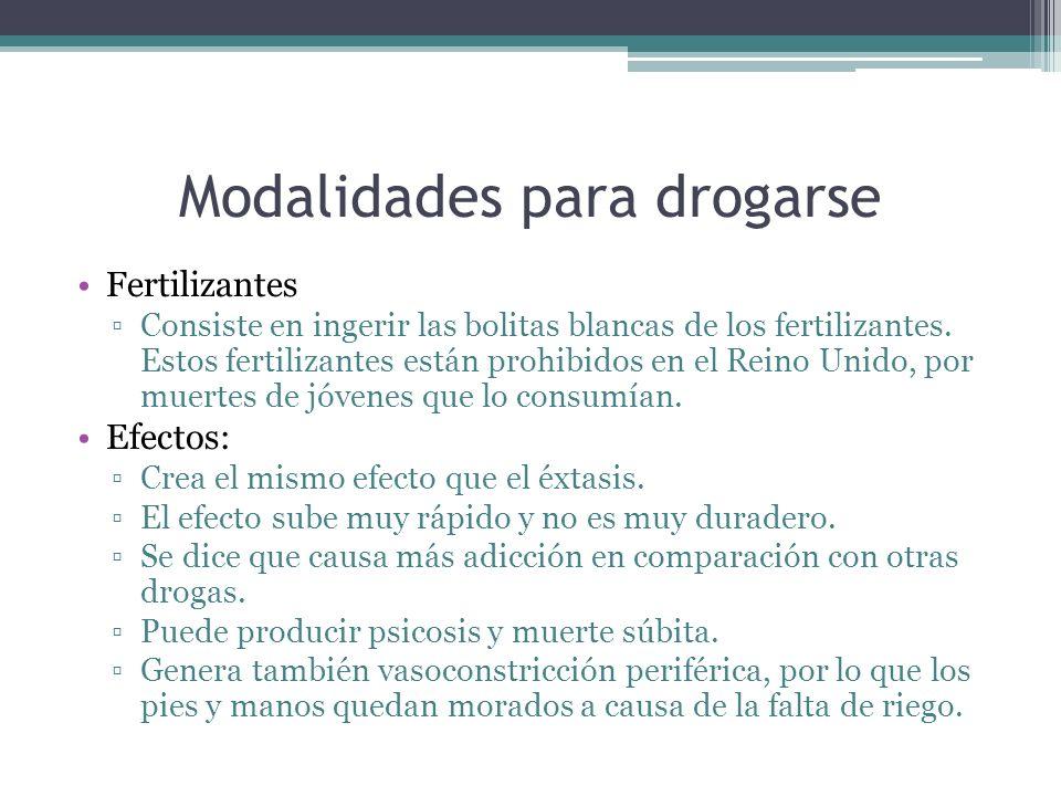 Modalidades para drogarse Fertilizantes Consiste en ingerir las bolitas blancas de los fertilizantes. Estos fertilizantes están prohibidos en el Reino