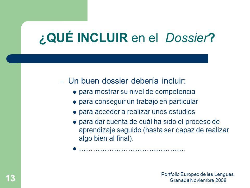 Portfolio Europeo de las Lenguas. Granada Noviembre 2008 12 El DOSSIER El Dossier se presenta con objeto de que el alumno sea cada vez más autónomo y