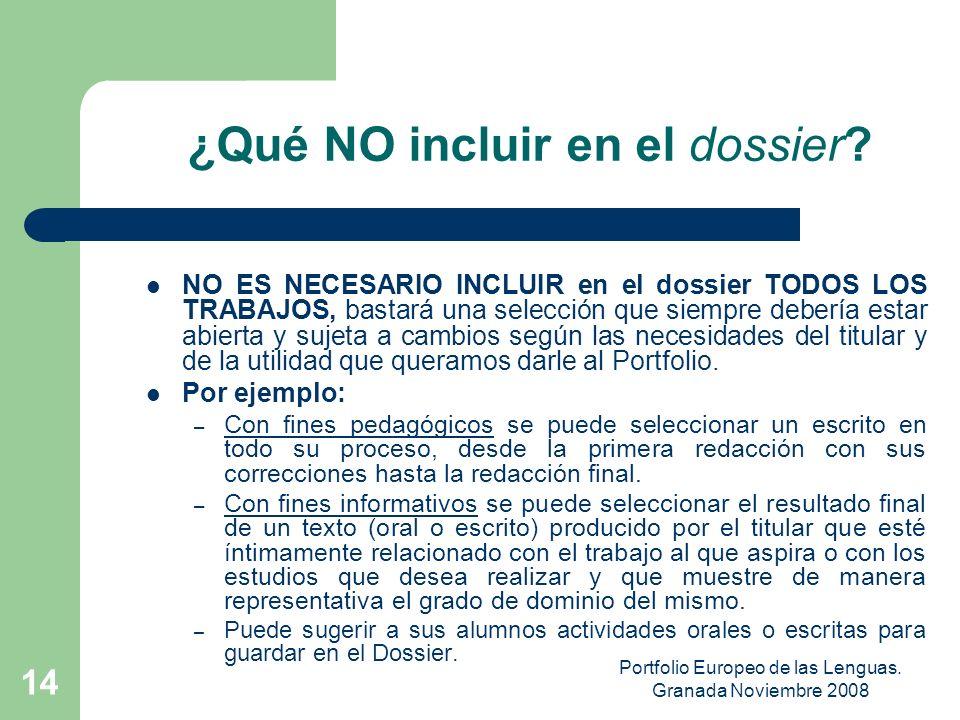 Portfolio Europeo de las Lenguas. Granada Noviembre 2008 13 ¿QUÉ INCLUIR en el Dossier? – Un buen dossier debería incluir: para mostrar su nivel de co