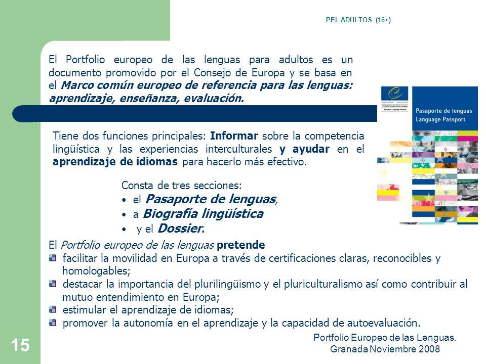 Portfolio Europeo de las Lenguas. Granada Noviembre 2008 14 ¿Qué NO incluir en el dossier? NO ES NECESARIO INCLUIR en el dossier TODOS LOS TRABAJOS, b