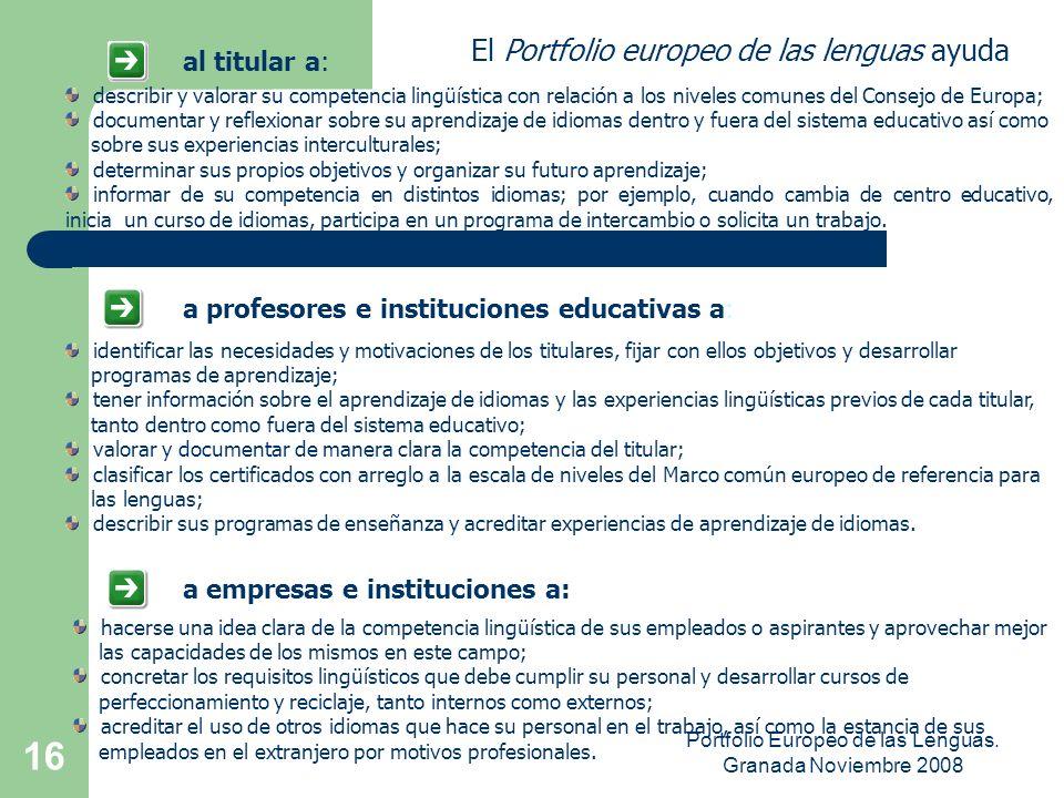 Portfolio Europeo de las Lenguas. Granada Noviembre 2008 15 PEL ADULTOS (16+) El Portfolio europeo de las lenguas para adultos es un documento promovi