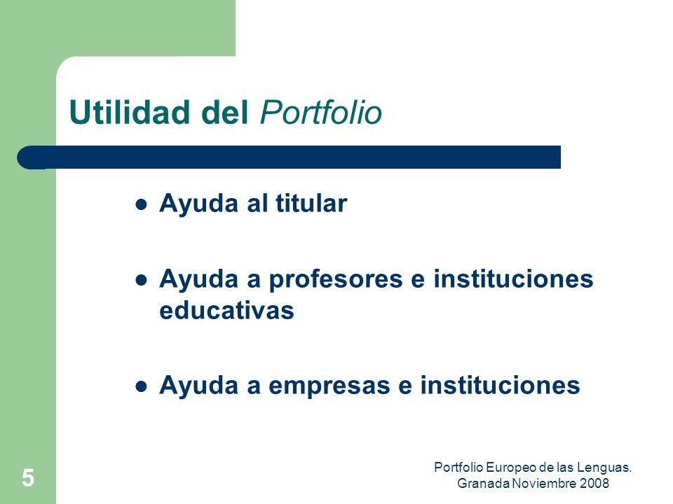 Portfolio Europeo de las Lenguas. Granada Noviembre 2008 4 FUNCIONES del PORTFOLIO INFORMATIVA: proporciona información clara, comprensible y homologa