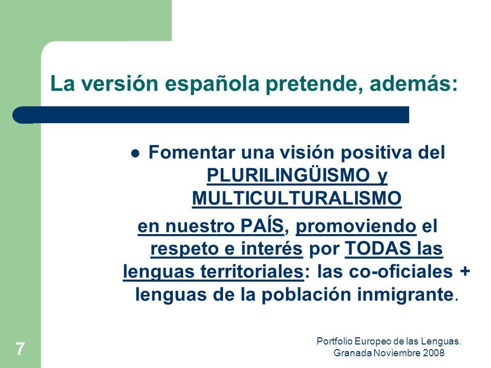 Portfolio Europeo de las Lenguas. Granada Noviembre 2008 6 Otros objetivos indirectos: – Promover la elaboración de programas de aprendizaje y CURRÍCU