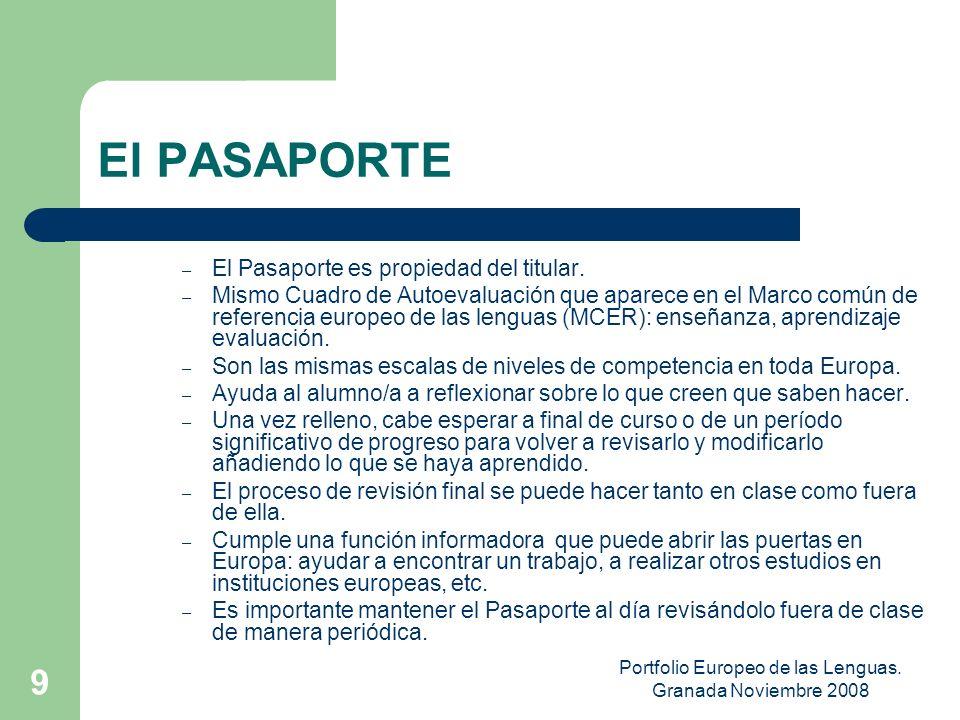 Portfolio Europeo de las Lenguas. Granada Noviembre 2008 8 El PASAPORTE Pretende provocar en los alumnos la reflexión sobre el grado de competencia li