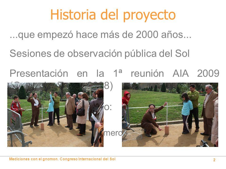 Mediciones con el gnomon. Congreso Internacional del Sol 2 Historia del proyecto Sesiones de observación pública del Sol...que empezó hace más de 2000