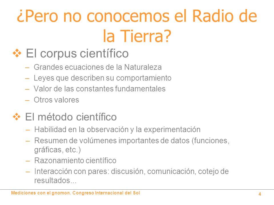 Mediciones con el gnomon. Congreso Internacional del Sol 4 ¿Pero no conocemos el Radio de la Tierra? El corpus científico –Grandes ecuaciones de la Na