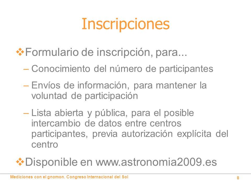 Mediciones con el gnomon. Congreso Internacional del Sol 8 Inscripciones Formulario de inscripción, para... –Conocimiento del número de participantes