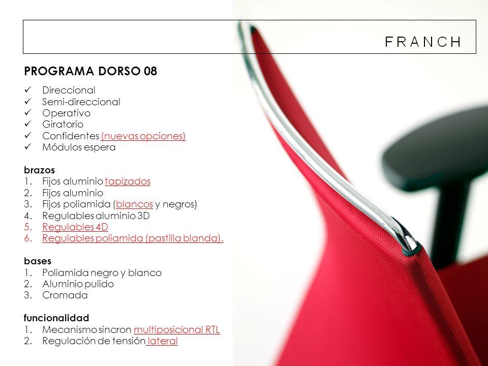 PROGRAMA DORSO 08 Direccional Semi-direccional Operativo Giratorio Confidentes (nuevas opciones) Módulos espera brazos 1.Fijos aluminio tapizados 2.Fi