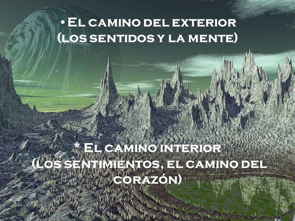 El camino del exterior (los sentidos y la mente) * El camino interior (los sentimientos, el camino del corazón)
