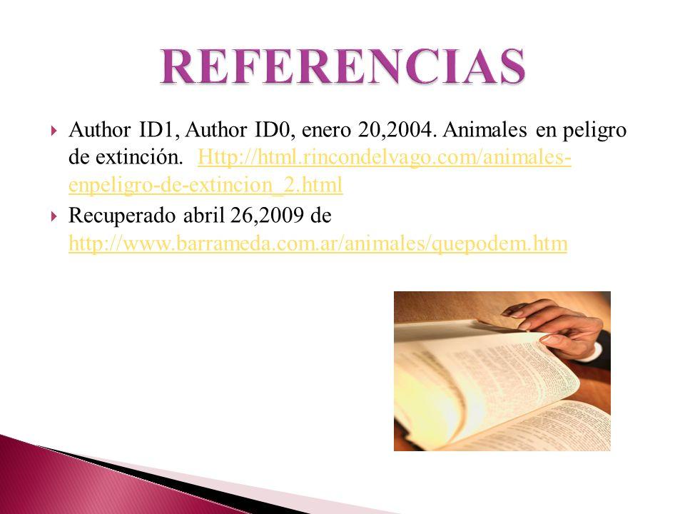 Author ID1, Author ID0, enero 20,2004. Animales en peligro de extinción. Http://html.rincondelvago.com/animales- enpeligro-de-extincion_2.htmlHttp://h