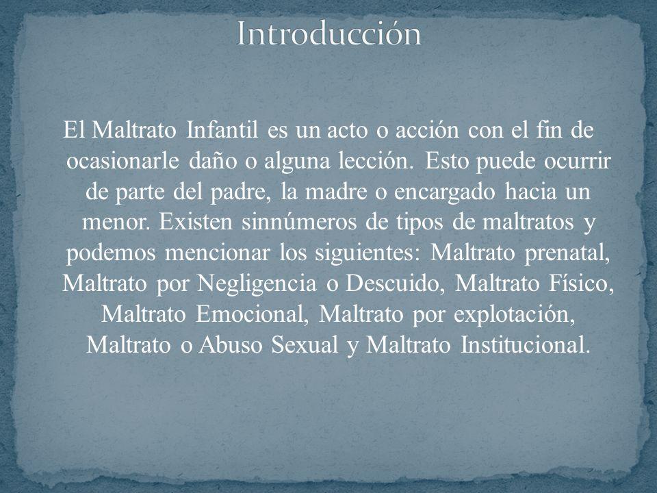 Maltrato Prenatal Maltrato por Negligencia o Descuido Maltrato Físico Maltrato Emocional Maltrato o Abuso Sexual Maltrato Institucional