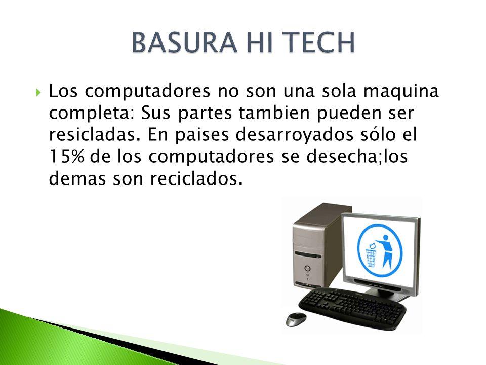 Los computadores no son una sola maquina completa: Sus partes tambien pueden ser resicladas. En paises desarroyados sólo el 15% de los computadores se