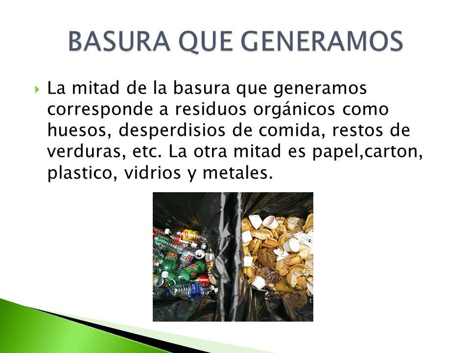 La mitad de la basura que generamos corresponde a residuos orgánicos como huesos, desperdisios de comida, restos de verduras, etc. La otra mitad es pa
