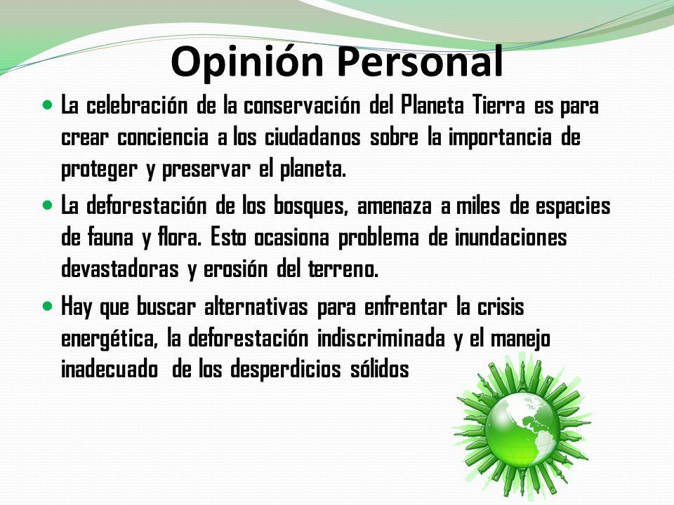 Opinión Personal La celebración de la conservación del Planeta Tierra es para crear conciencia a los ciudadanos sobre la importancia de proteger y pre