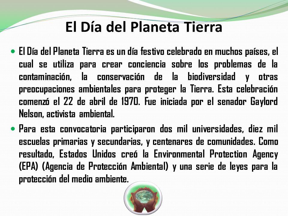 El Día del Planeta Tierra El Día del Planeta Tierra es un día festivo celebrado en muchos países, el cual se utiliza para crear conciencia sobre los p