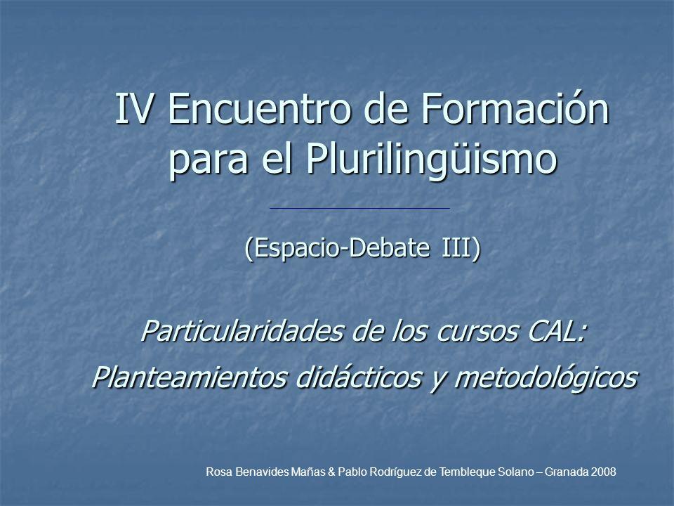 IV Encuentro de Formación para el Plurilingüismo (Espacio-Debate III) Particularidades de los cursos CAL: Planteamientos didácticos y metodológicos Ro