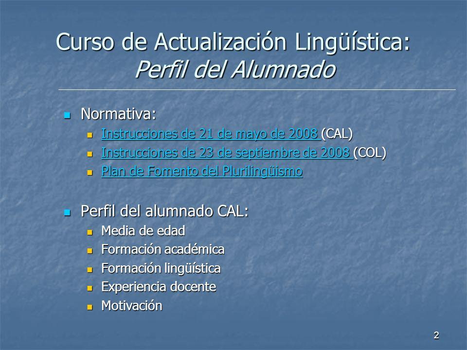 2 Curso de Actualización Lingüística: Perfil del Alumnado Normativa: Normativa: Instrucciones de 21 de mayo de 2008 (CAL) Instrucciones de 21 de mayo