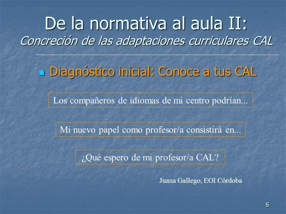 5 De la normativa al aula II: Concreción de las adaptaciones curriculares CAL Diagnóstico inicial: Conoce a tus CAL Diagnóstico inicial: Conoce a tus