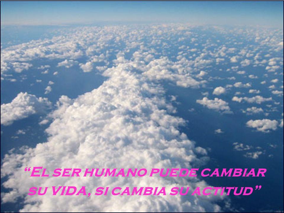 El ser humano puede cambiar su vida, si cambia su actitud