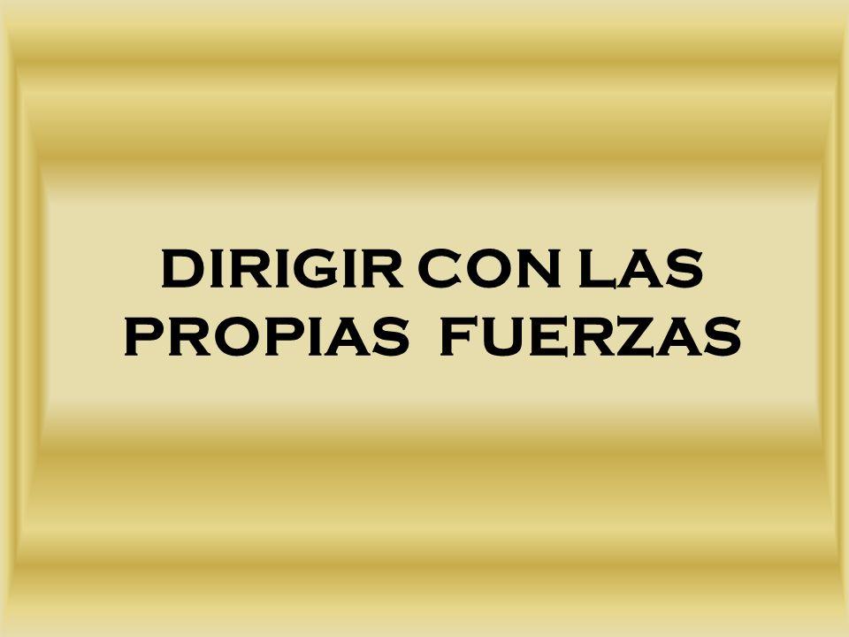 DIRIGIR CON LAS PROPIAS FUERZAS