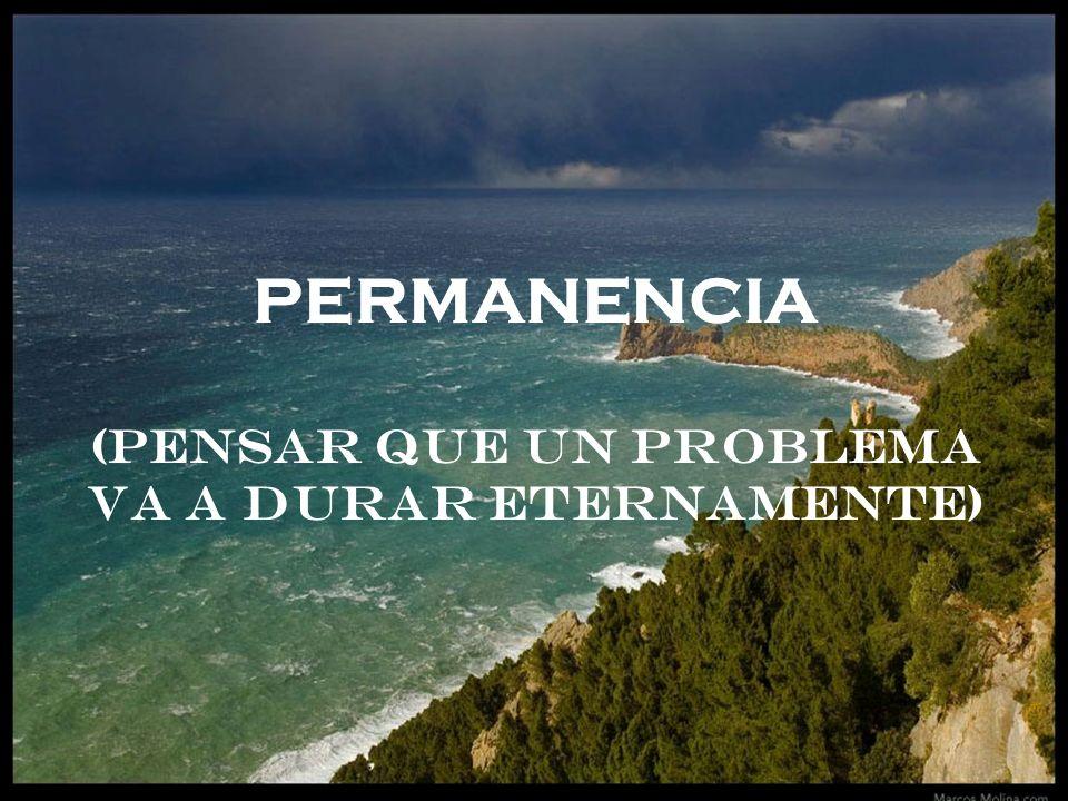 PERMANENCIA (Pensar que un problema va a durar eternamente)