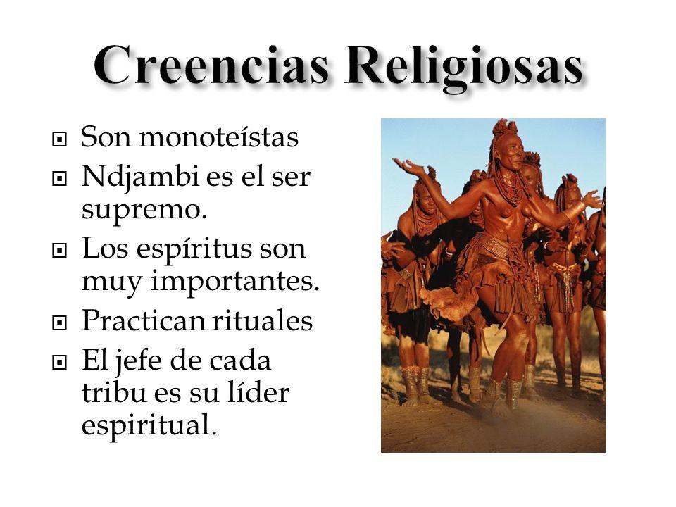 Son monoteístas Ndjambi es el ser supremo. Los espíritus son muy importantes. Practican rituales El jefe de cada tribu es su líder espiritual.