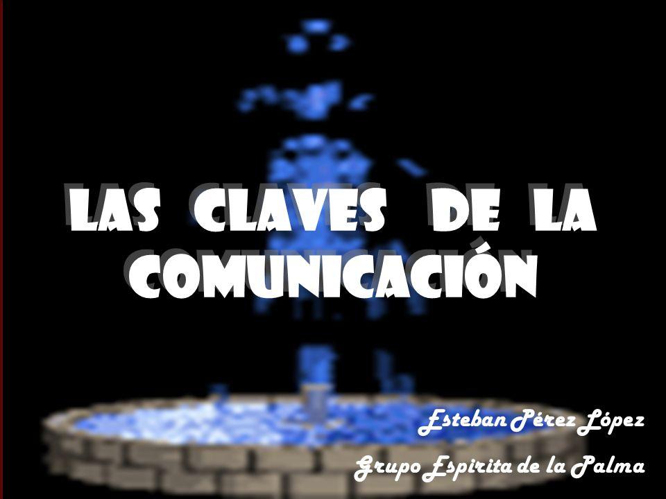 LAS CLAVES DE LA COMUNICACIÓN Esteban Pérez López Grupo Espirita de la Palma