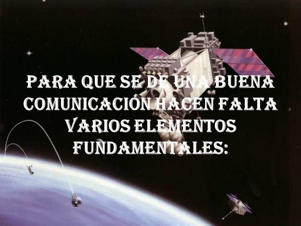Para que se de una buena comunicación hacen falta varios elementos fundamentales: