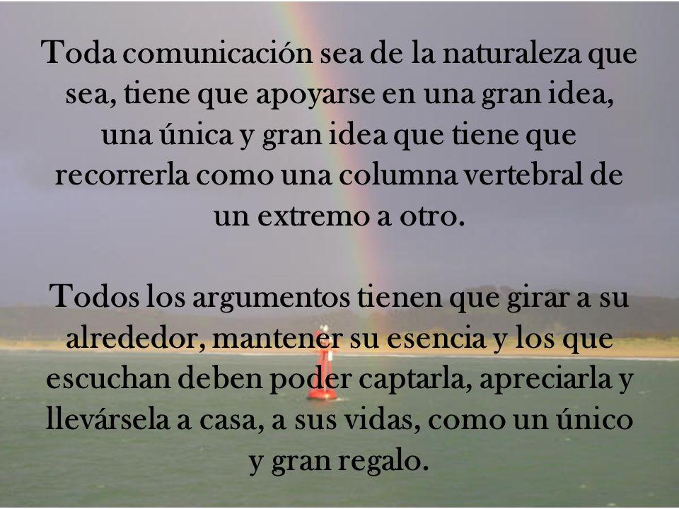 Toda comunicación sea de la naturaleza que sea, tiene que apoyarse en una gran idea, una única y gran idea que tiene que recorrerla como una columna v