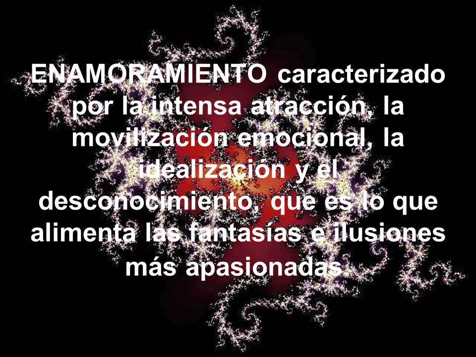 ENAMORAMIENTO caracterizado por la intensa atracción, la movilización emocional, la idealización y el desconocimiento, que es lo que alimenta las fant