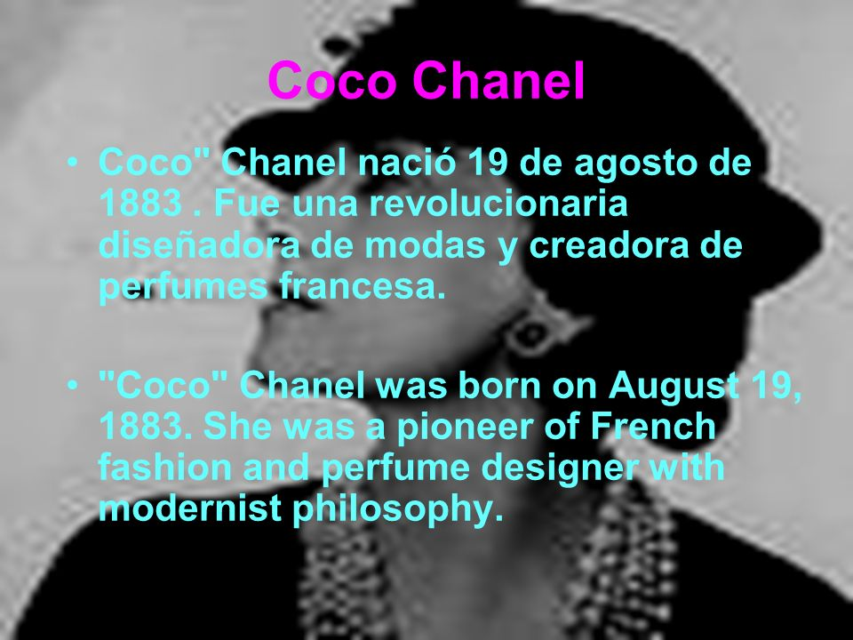 Coco Chanel Coco Chanel nació 19 de agosto de 1883.