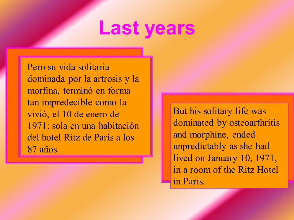Last years Pero su vida solitaria dominada por la artrosis y la morfina, terminó en forma tan impredecible como la vivió, el 10 de enero de 1971: sola en una habitación del hotel Ritz de París a los 87 años.